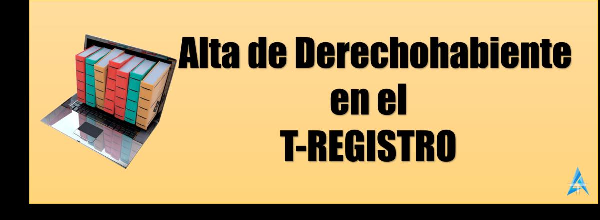 #VideoTutorial Alta de DerechoHabiente en el T-Registro